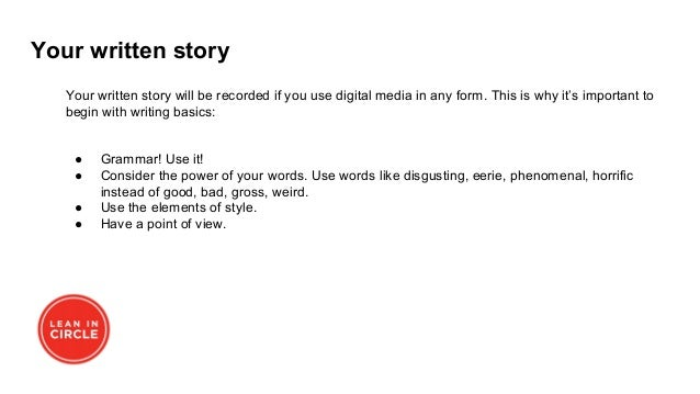 Your written story Your written story will be recorded if you use digital media in any form. This is why it's important to...