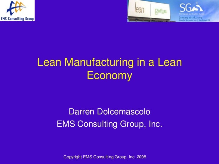 Lean Manufacturing in a Lean        Economy     Darren Dolcemascolo   EMS Consulting Group, Inc.     Copyright EMS Consult...