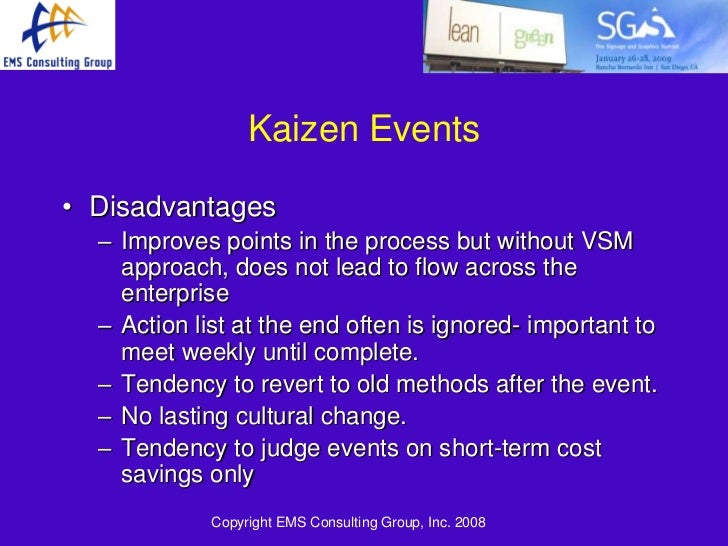 disadvantages of kaizen Advantages & disadvantages sustaining kaizen 8 steps of how to sustain the changes from kaizen: 1) have a follow up process 2) meet again after 30 days 3) readdress the success of kaizen after the 30 days.