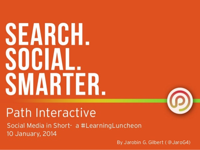 Social Media in Short- a #LearningLuncheon 10 January, 2014 By Jarobin G. Gilbert ( @JaroG4)