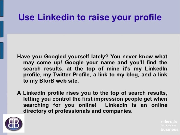 <ul>Use Linkedin to raise your profile </ul><ul>Have you Googled yourself lately? You never know what may come up! Google ...