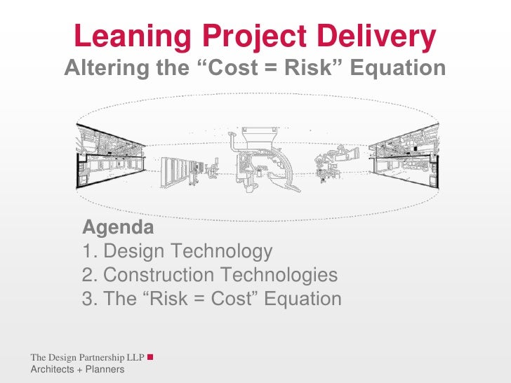 """The Design Partnership LLP<br />Architects + Planners<br />Leaning Project DeliveryAltering the """"Cost = Risk"""" Equation<br..."""