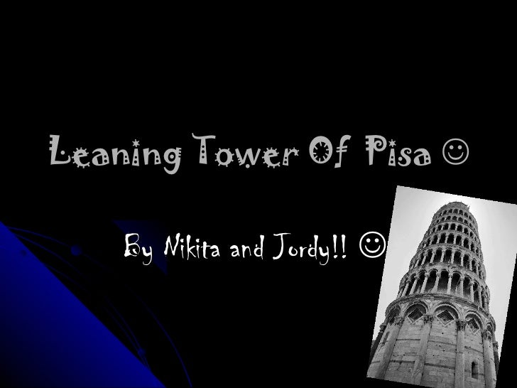 Leaning Tower Of Pisa     By Nikita and Jordy!! 