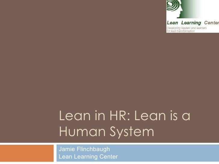 Lean in HR: Lean is a Human System Jamie Flinchbaugh Lean Learning Center