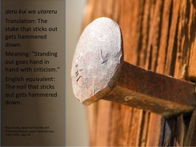 An analysis of the japanese proverb the nail that sticks out will be hammered down