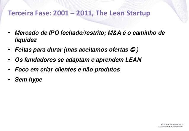 Concrete Solutions 2012 Todos os direitos reservados Terceira Fase: 2001 – 2011, The Lean Startup • Mercado de IPO fechado...