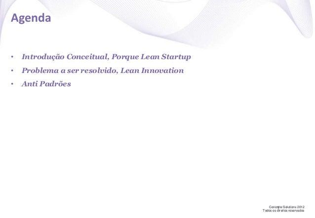 Concrete Solutions 2012 Todos os direitos reservados Agenda • Introdução Conceitual, Porque Lean Startup • Problema a ser ...