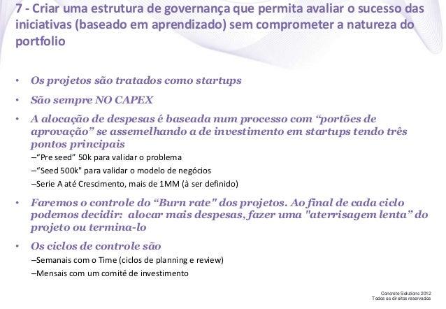 Concrete Solutions 2012 Todos os direitos reservados 7 - Criar uma estrutura de governança que permita avaliar o sucesso d...