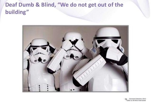"Concrete Solutions 2012 Todos os direitos reservados Deaf Dumb & Blind, ""We do not get out of the building"" 36"