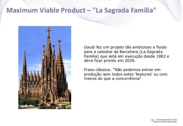 """Concrete Solutions 2012 Todos os direitos reservados Maximum Viable Product – """"La Sagrada Familia"""" 37 Gaudi fez um projeto..."""