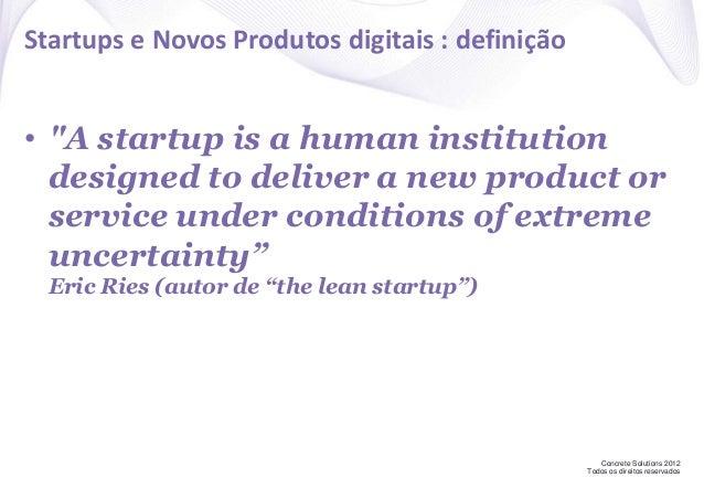 """Concrete Solutions 2012 Todos os direitos reservados Startups e Novos Produtos digitais : definição • """"A startup is a huma..."""