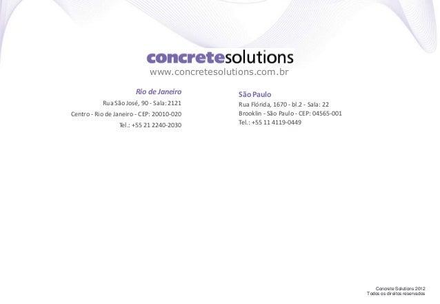 Concrete Solutions 2012 Todos os direitos reservados Rio de Janeiro Rua São José, 90 - Sala: 2121 Centro - Rio de Janeiro ...