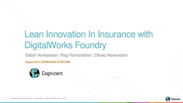 COGNIZANT DIGITAL WORKS | CONFIDENTIAL AND PROPRIETARY © 20161 Lean Innovation In Insurance with DigitalWorks Foundry Augu...