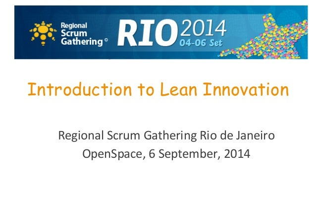 agility  accelerates  ...  Introduction to Lean Innovation  Regional  Scrum  Gathering  Rio  de  Janeiro  OpenSpace,  6  S...