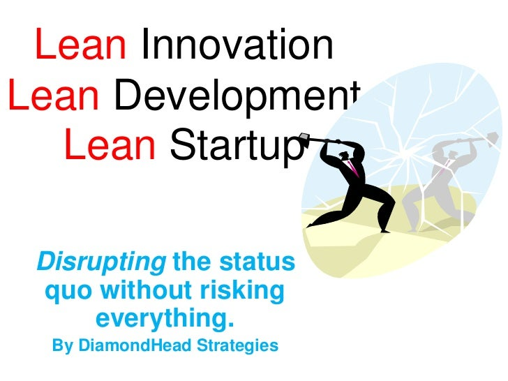 LeanInnovation Lean Development Lean Startup<br />Disrupting the status quo without risking everything.<br />By DiamondHea...