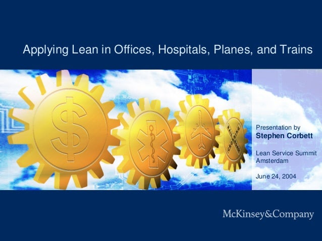 Last Modified 04/06/2004 4:36:35 PM Eastern Standard Time Applying Lean in Offices, Hospitals, Planes, and Trains Presenta...