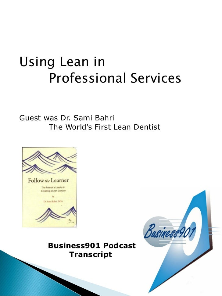 Using Lean in    Professional ServicesGuest was Dr. Sami Bahri       The World's First Lean Dentist       Business901 Podc...