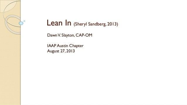 Lean In (Sheryl Sandberg, 2013) Dawn V. Slayton, CAP-OM IAAP Austin Chapter August 27, 2013