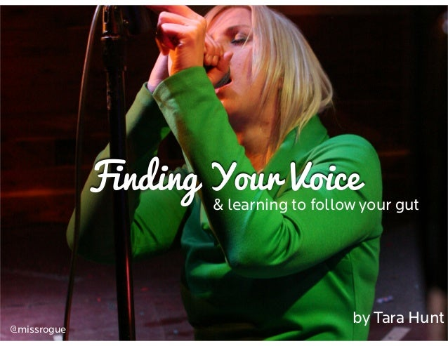 Finding Your Voice by Tara Hunt & learning to follow your gut @missrogue