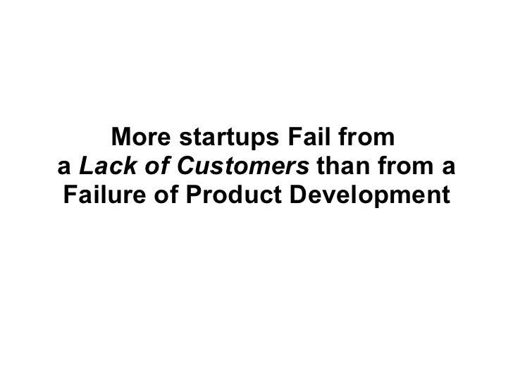 More startups Fail from  a  Lack of Customers   than from a Failure of Product Development