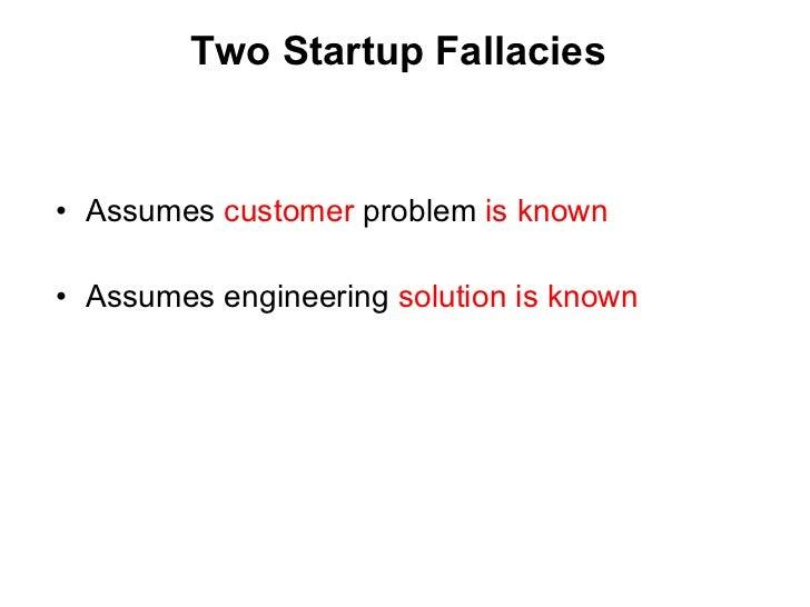 Two Startup Fallacies <ul><li>Assumes  customer  problem  is known </li></ul><ul><li>Assumes engineering  solution is know...
