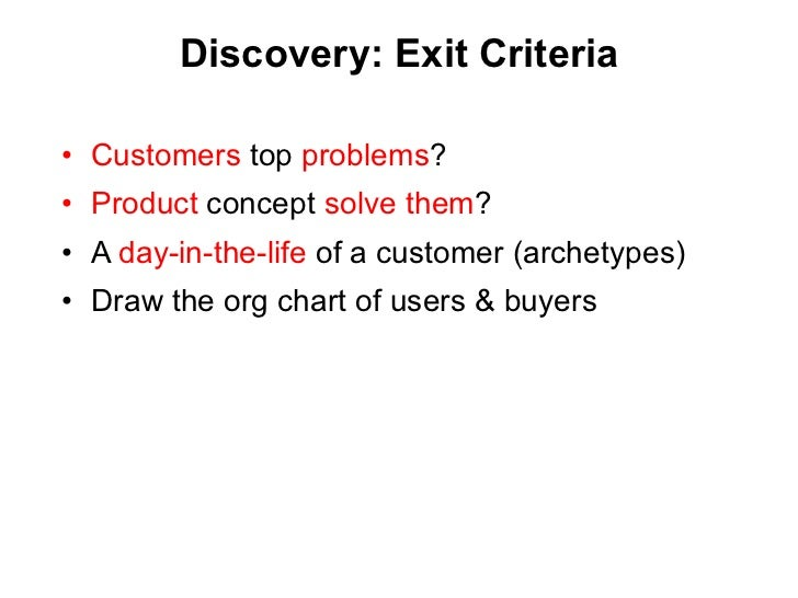 Discovery:  Exit Criteria <ul><li>Customers  top  problems ? </li></ul><ul><li>Product  concept  solve them ? </li></ul><u...