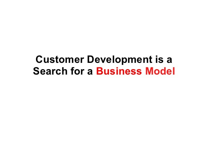 Customer Development is a Search for a  Business  Model