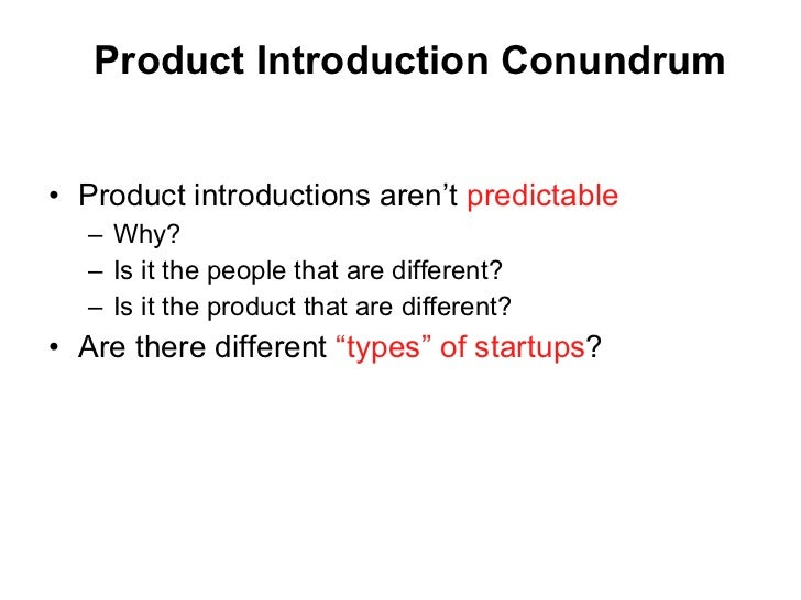 Product Introduction Conundrum <ul><li>Product introductions aren't  predictable </li></ul><ul><ul><li>Why? </li></ul></ul...