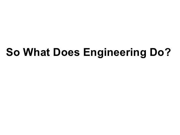 So What Does Engineering Do?