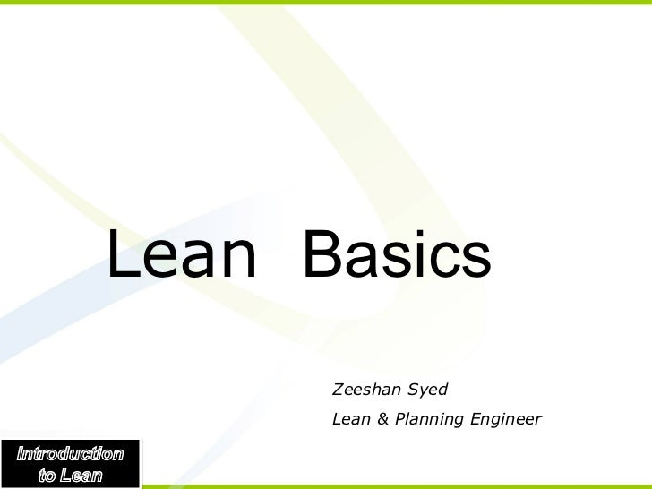 <ul><li>Lean  Basics  </li></ul>Zeeshan Syed Lean & Planning Engineer