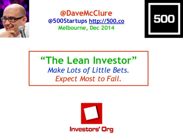 """@DaveMcClure  @500Startups http://500.co  Melbourne, Dec 2014  """"The Lean Investor""""  Make Lots of Little Bets.  Expect Most..."""
