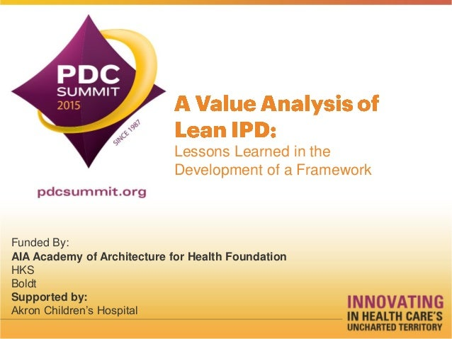 Lessons Learned in the Development of a Framework Funded By: AIA Academy of Architecture for Health Foundation HKS Boldt S...