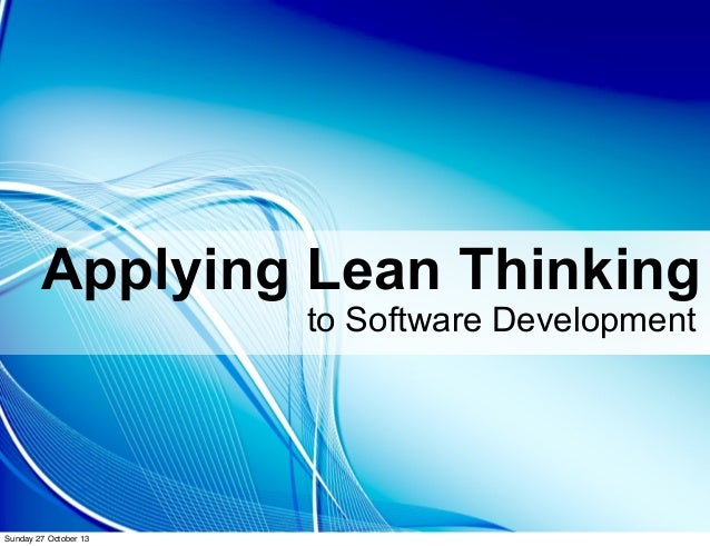 Applying Lean Thinking to Software Development  Sunday 27 October 13