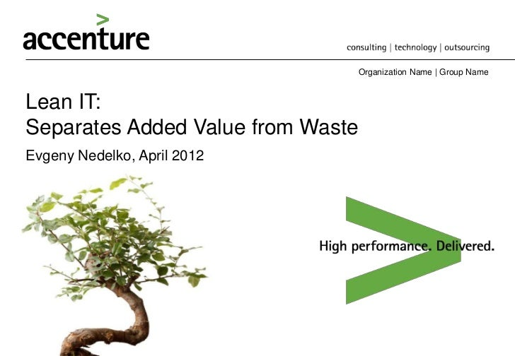 Organization Name   Group NameLean IT:Separates Added Value from WasteEvgeny Nedelko, April 2012