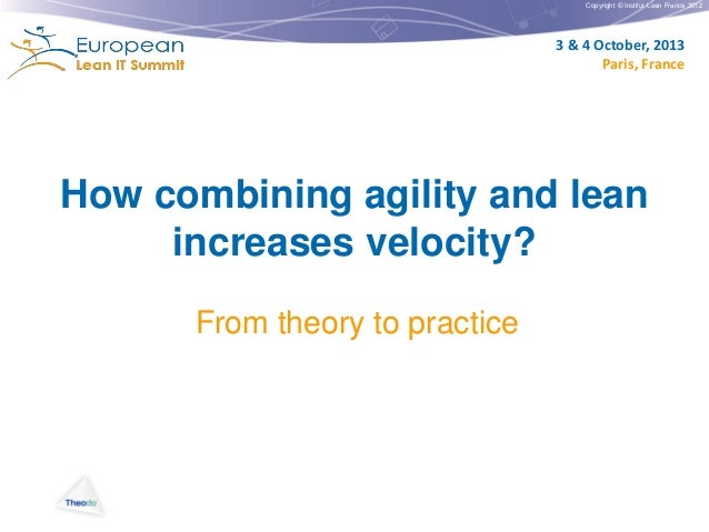 Copyright © Institut Lean France 2012  3 & 4 October, 2013 Paris, France  How combining agility and lean increases velocit...