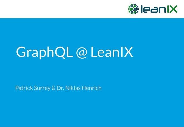 GraphQL @ LeanIX Patrick Surrey & Dr. Niklas Henrich