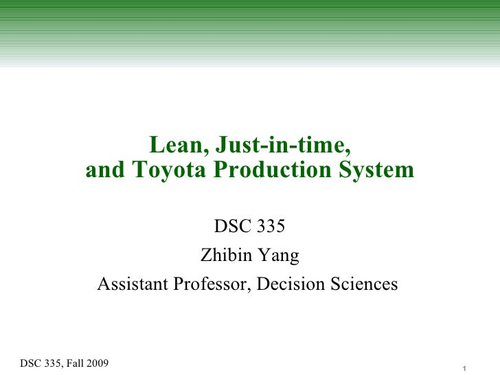 Lean, Just-in-time, and Toyota Production System DSC 335 Zhibin Yang Assistant Professor, Decision Sciences