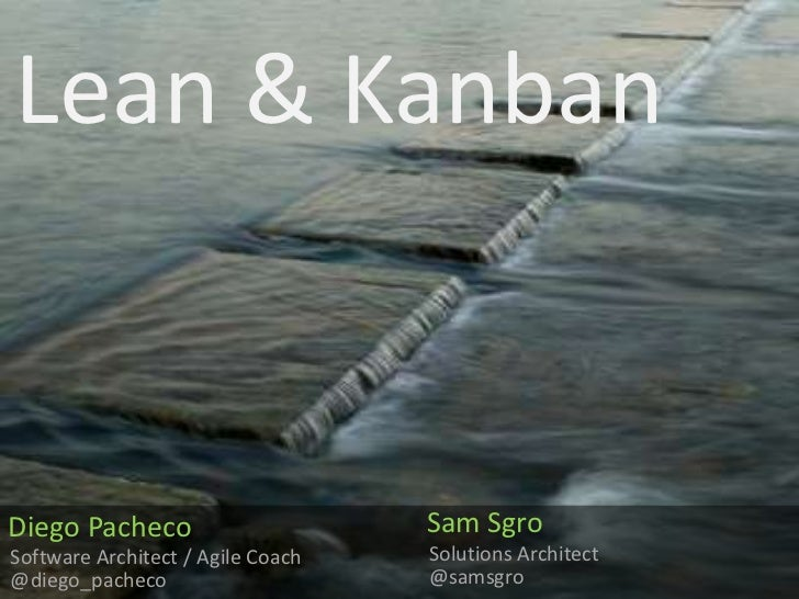 Lean & Kanban<br />Sam Sgro<br />Diego Pacheco<br />Solutions Architect<br />Software Architect / Agile Coach<br />@samsgr...