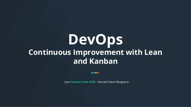 DevOps Continuous Improvement with Lean and Kanban Lean Kanban India 2018 – Novotel Hotel, Bangalore