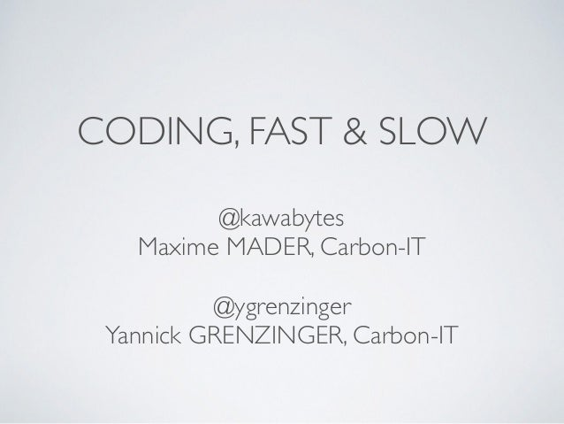 CODING, FAST & SLOW @kawabytes Maxime MADER, Carbon-IT @ygrenzinger Yannick GRENZINGER, Carbon-IT