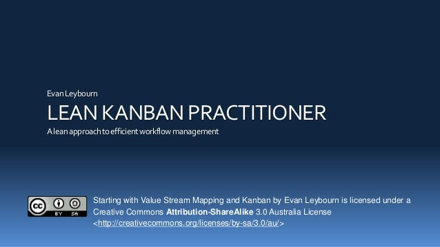 EvanLeybourn LEAN KANBAN PRACTITIONER Aleanapproachtoefficientworkflowmanagement Starting with Value Stream Mapping and Ka...