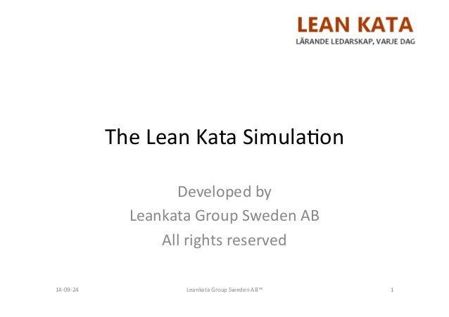 The$Lean$Kata$Simula/on$  Developed$by$$  Leankata$Group$Sweden$AB$  All$rights$reserved$  14A09A24$ Leankata$Group$Sweden...