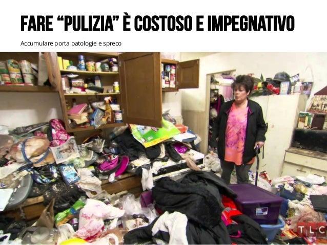 """LEANKILLTHINKING 13 Accumulare porta patologie e spreco FARE """"PULIZIA"""" È COSTOSO E IMPEGNATIVO"""