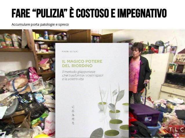 """LEANKILLTHINKING 14 Accumulare porta patologie e spreco FARE """"PULIZIA"""" È COSTOSO E IMPEGNATIVO"""