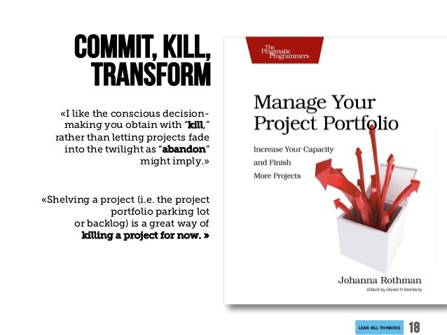 """LEANKILLTHINKING 18 «I like the conscious decision- making you obtain with """"kill,"""" rather than letting projects fade int..."""