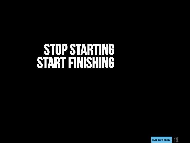 LEANKILLTHINKING 19 STOP STARTING START FINISHING