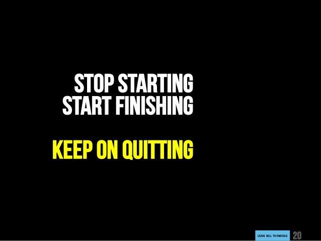 LEANKILLTHINKING 20 STOP STARTING START FINISHING KEEP ON QUITTING