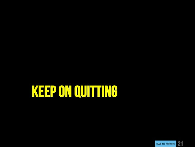 LEANKILLTHINKING 21 KEEP ON QUITTING