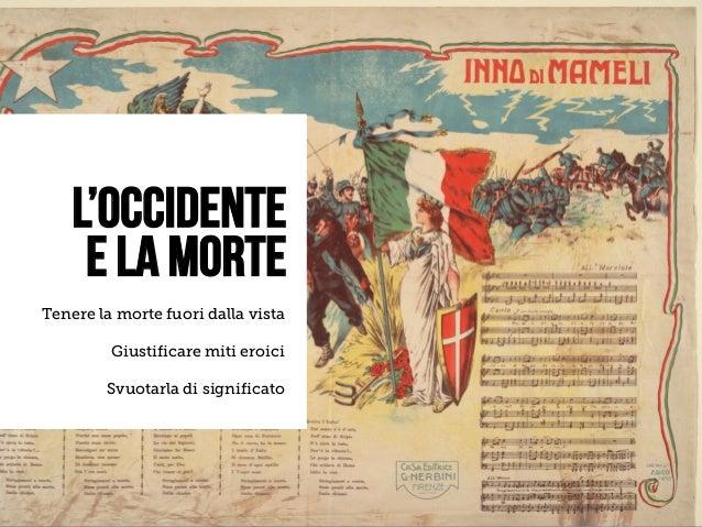 LEANKILLTHINKING 30 L'ocCIDENTE E LA MORTE Tenere la morte fuori dalla vista Giustificare miti eroici Svuotarla di signi...