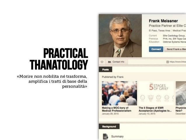 LEANKILLTHINKING 45 «Morire non nobilita né trasforma, amplifica i tratti di base della personalità» PRACTICAL THANATOLO...